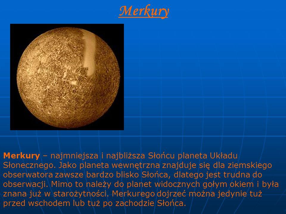 Merkury Merkury – najmniejsza i najbliższa Słońcu planeta Układu Słonecznego. Jako planeta wewnętrzna znajduje się dla ziemskiego obserwatora zawsze b