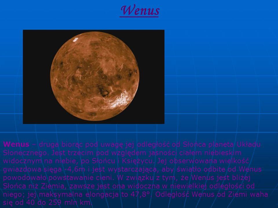 Wenus Wenus – druga biorąc pod uwagę jej odległość od Słońca planeta Układu Słonecznego. Jest trzecim pod względem jasności ciałem niebieskim widoczny
