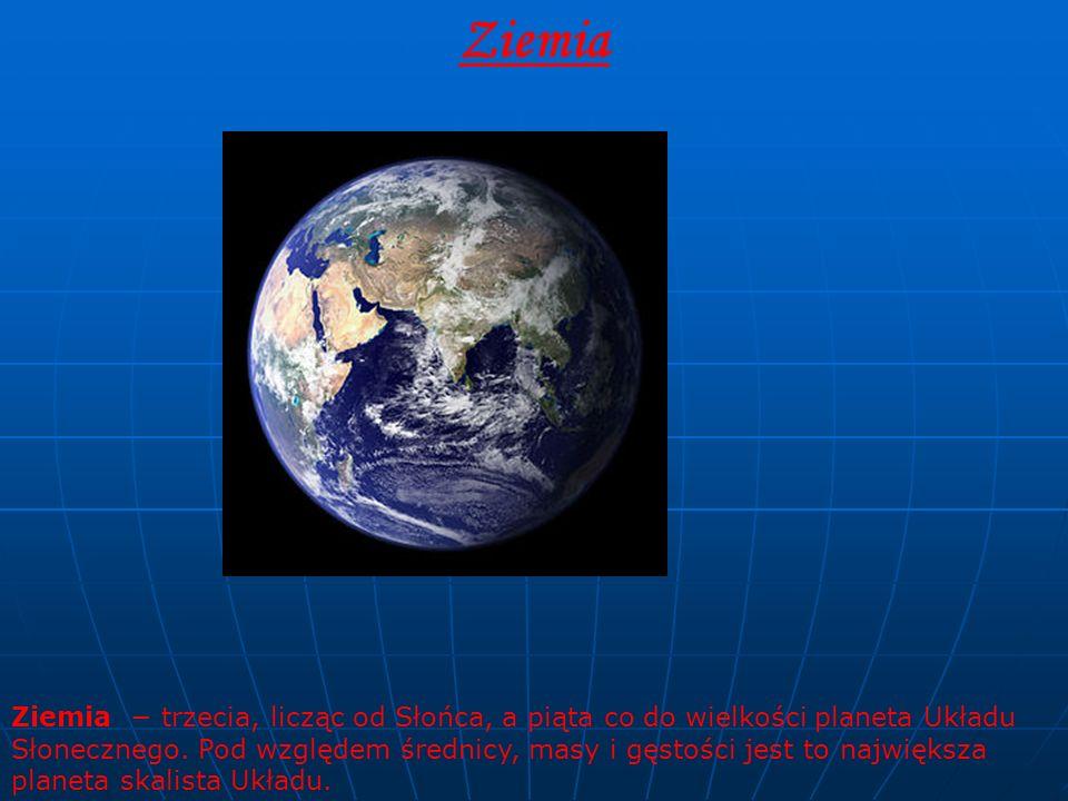 Ziemia Ziemia − trzecia, licząc od Słońca, a piąta co do wielkości planeta Układu Słonecznego. Pod względem średnicy, masy i gęstości jest to najwięks