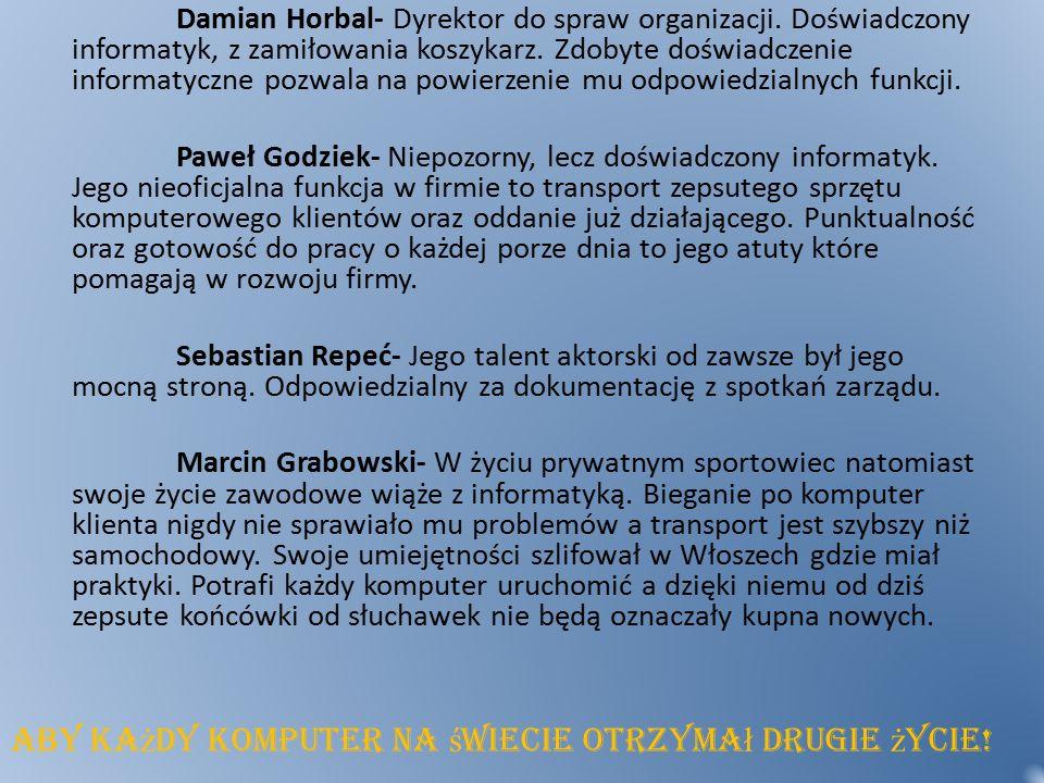 Damian Horbal- Dyrektor do spraw organizacji. Doświadczony informatyk, z zamiłowania koszykarz.