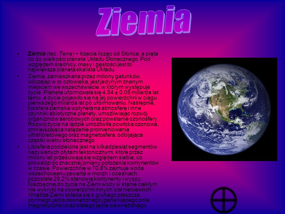 Ziemia (łac. Terra) − trzecia licząc od Słońca, a piąta co do wielkości planeta Układu Słonecznego. Pod względem średnicy, masy i gęstości jest to naj