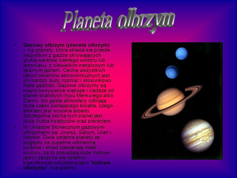 Gazowy olbrzym (planeta olbrzym) – typ planety, która składa się przede wszystkim z gazów okrywających grubą warstwę ciekłego wodoru lub amoniaku, z n