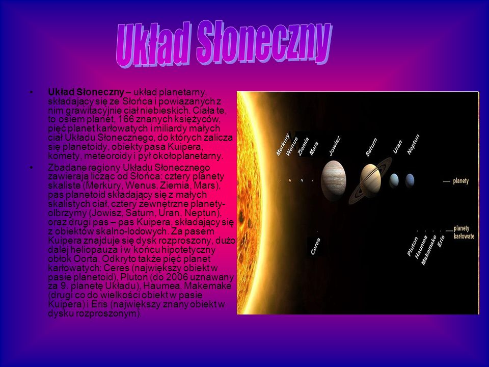 Układ Słoneczny – układ planetarny, składający się ze Słońca i powiązanych z nim grawitacyjnie ciał niebieskich.