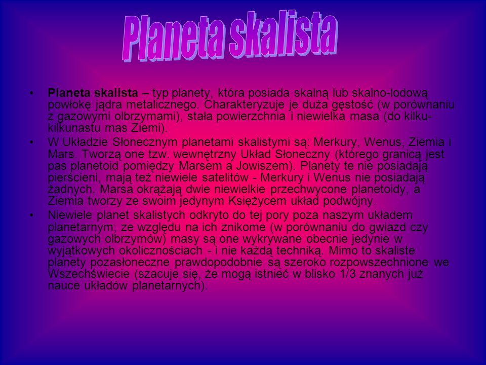 Planeta skalista – typ planety, która posiada skalną lub skalno-lodową powłokę jądra metalicznego.
