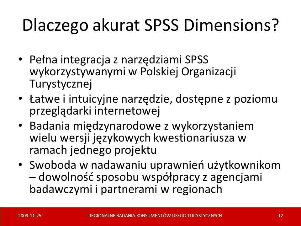 Dlaczego akurat SPSS Dimensions? Pełna integracja z narzędziami SPSS wykorzystywanymi w Polskiej Organizacji Turystycznej Łatwe i intuicyjne narzędzie