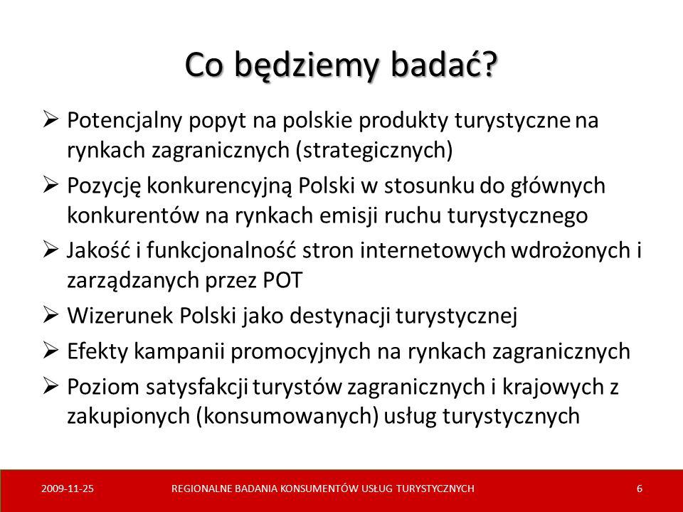Co będziemy badać?  Potencjalny popyt na polskie produkty turystyczne na rynkach zagranicznych (strategicznych)  Pozycję konkurencyjną Polski w stos