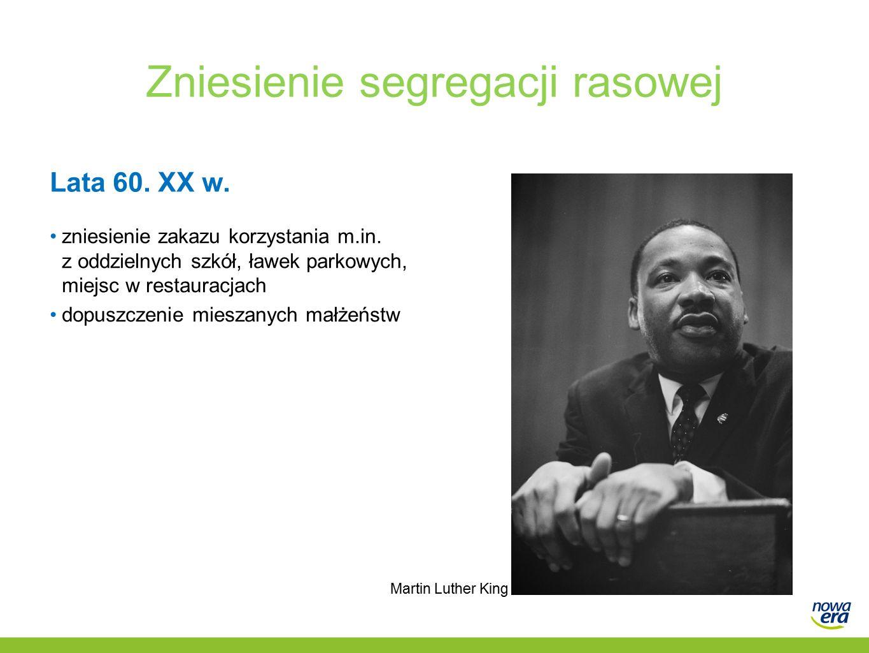 Zniesienie segregacji rasowej Lata 60. XX w. zniesienie zakazu korzystania m.in.