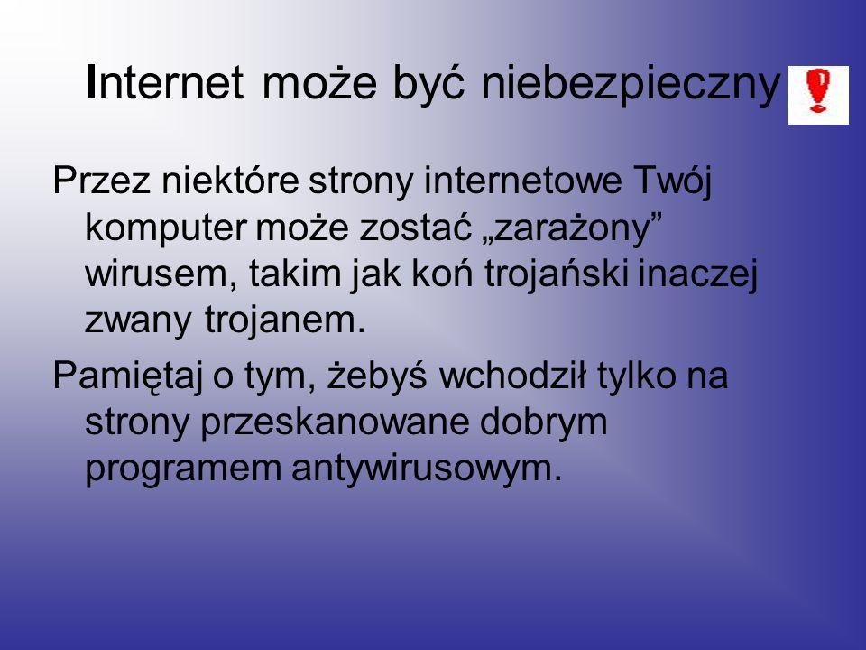 """Internet może być niebezpieczny Przez niektóre strony internetowe Twój komputer może zostać """"zarażony wirusem, takim jak koń trojański inaczej zwany trojanem."""