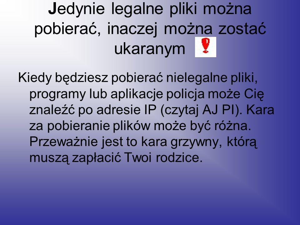 Jedynie legalne pliki można pobierać, inaczej można zostać ukaranym Kiedy będziesz pobierać nielegalne pliki, programy lub aplikacje policja może Cię znaleźć po adresie IP (czytaj AJ PI).