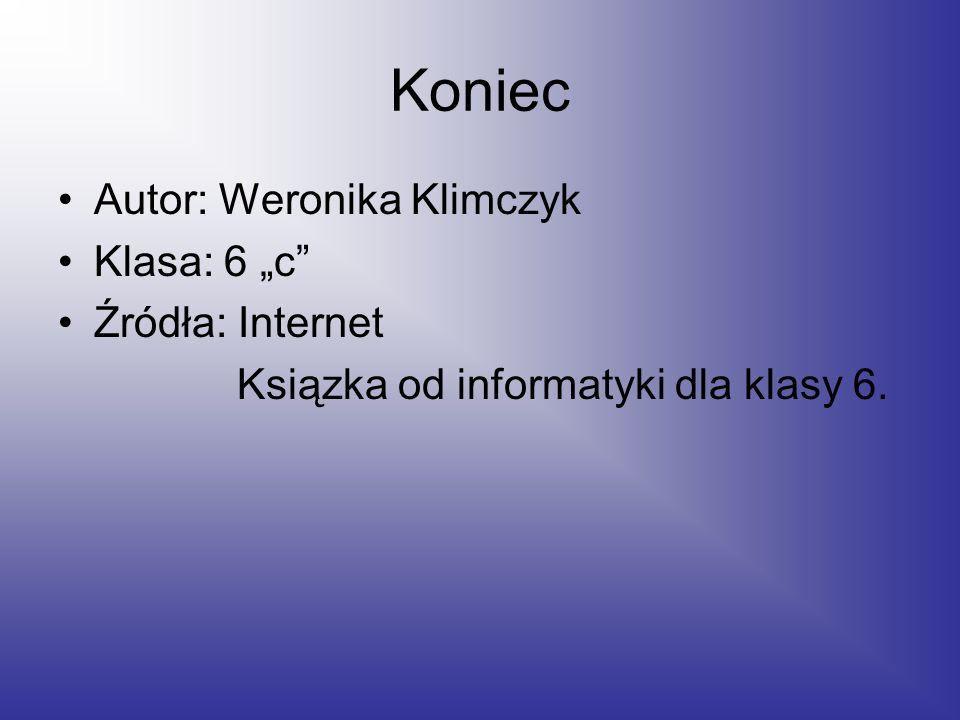 """Koniec Autor: Weronika Klimczyk Klasa: 6 """"c Źródła: Internet Ksiązka od informatyki dla klasy 6."""