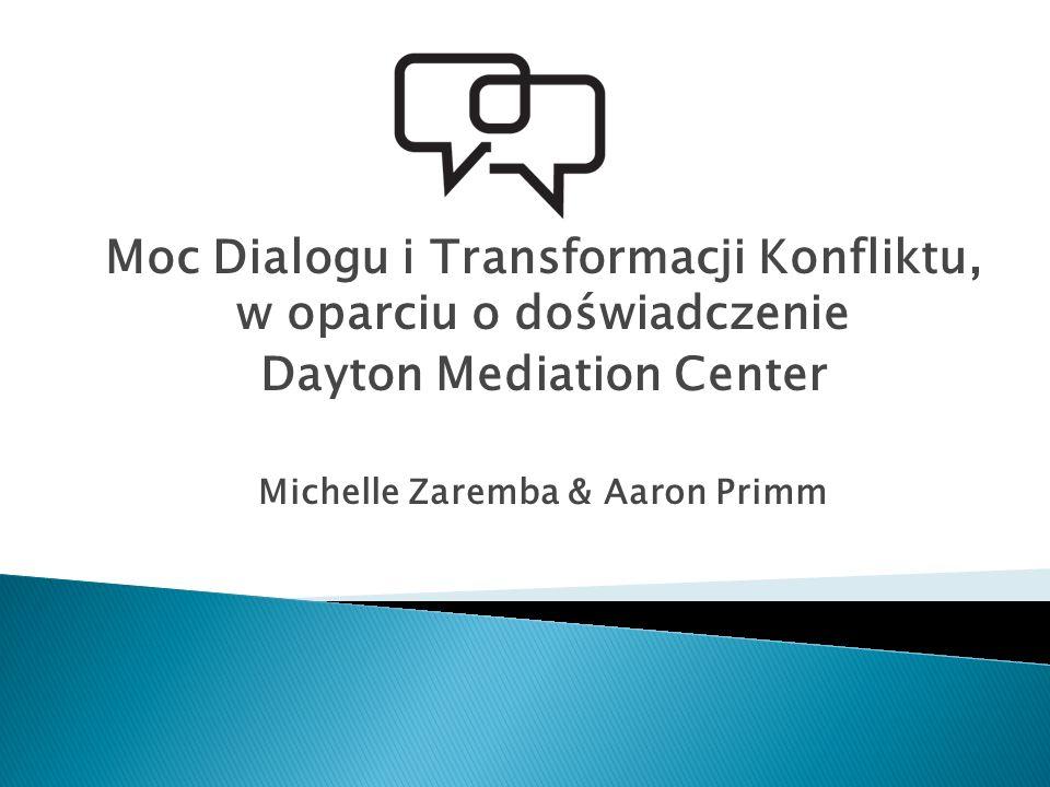 Moc Dialogu i Transformacji Konfliktu, w oparciu o doświadczenie Dayton Mediation Center Michelle Zaremba & Aaron Primm