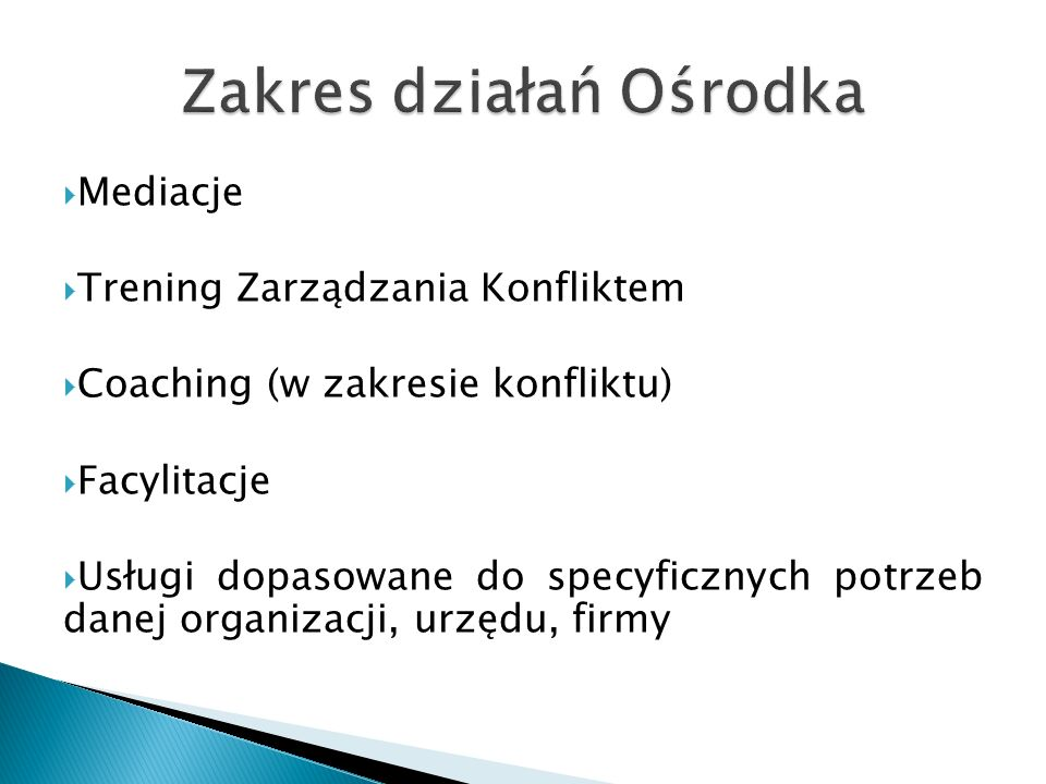  Mediacje  Trening Zarządzania Konfliktem  Coaching (w zakresie konfliktu)  Facylitacje  Usługi dopasowane do specyficznych potrzeb danej organizacji, urzędu, firmy