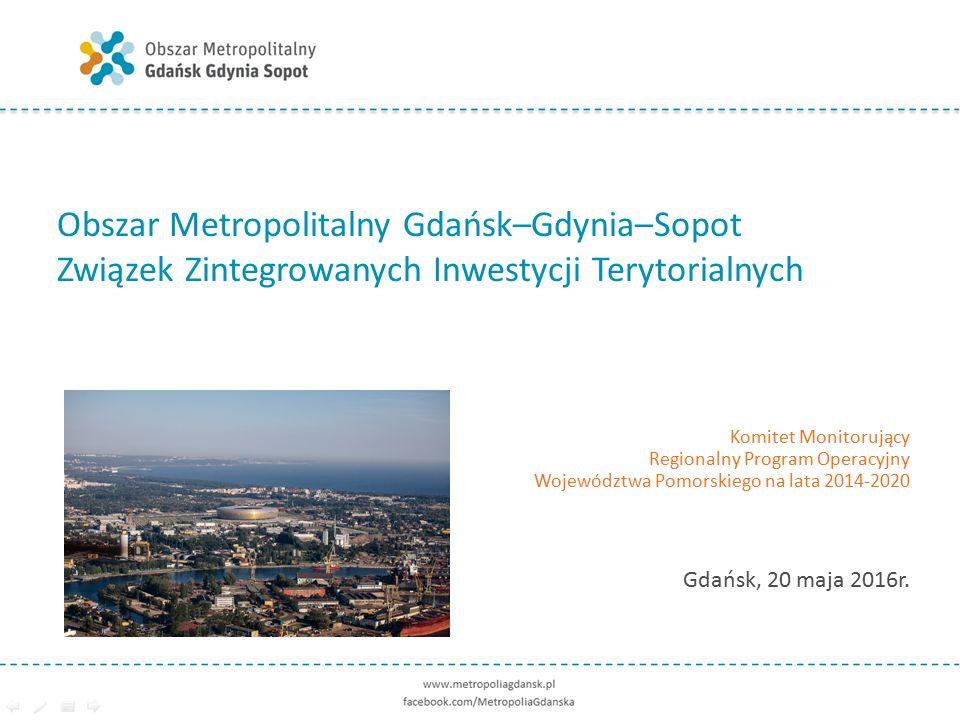 OPINIOWANIE STRATEGII ZIT Strategia ZIT Obszaru Metropolitalnego Gdańsk–Gdynia–Sopot do 2020 roku została pozytywnie zaopiniowana: Uchwałą nr 133/117/16 Zarządu Województwa Pomorskiego z dnia 16 lutego 2016 r.
