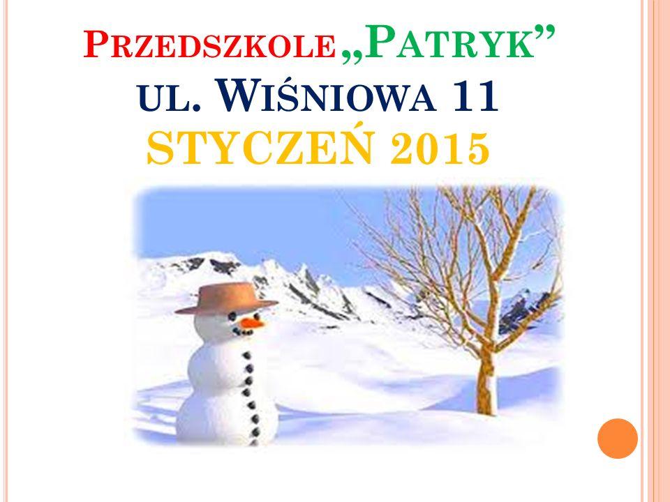 """P RZEDSZKOLE """"P ATRYK """" UL. W IŚNIOWA 11 STYCZEŃ 2015"""