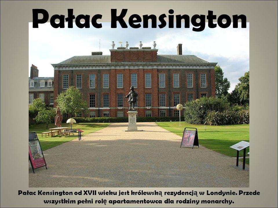 Pałac Kensington Pałac Kensington od XVII wieku jest królewsk ą rezydencj ą w Londynie. Przede wszystkim pełni rol ę apartamentowca dla rodziny monarc
