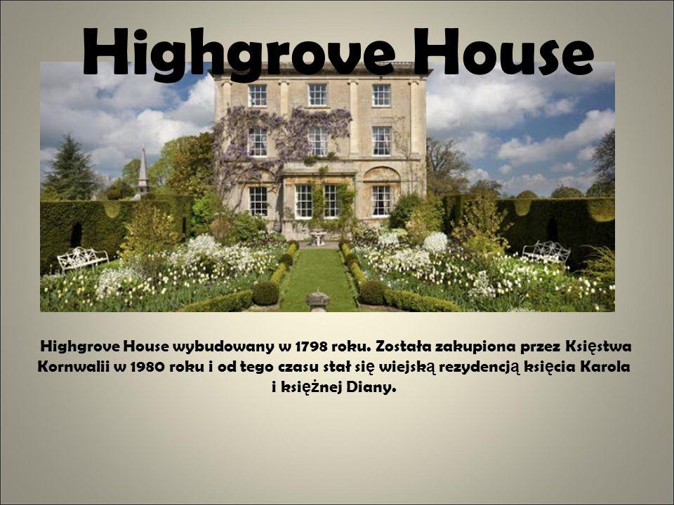 Highgrove House Highgrove House wybudowany w 1798 roku. Została zakupiona przez Ksi ę stwa Kornwalii w 1980 roku i od tego czasu stał si ę wiejsk ą re