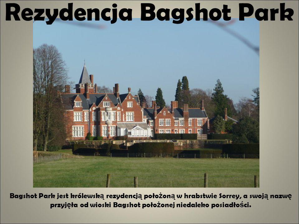 Rezydencja Bagshot Park Bagshot Park jest królewsk ą rezydencj ą poło ż on ą w hrabstwie Sorrey, a swoj ą nazw ę przyj ę ła od wioski Bagshot poło ż o