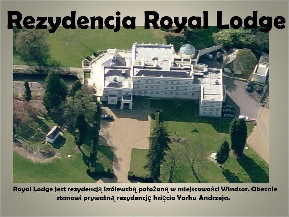 Rezydencja Royal Lodge Royal Lodge jest rezydencj ą królewsk ą poło ż on ą w miejscowo ś ci Windsor. Obecnie stanowi prywatn ą rezydencj ę ksi ę cia Y