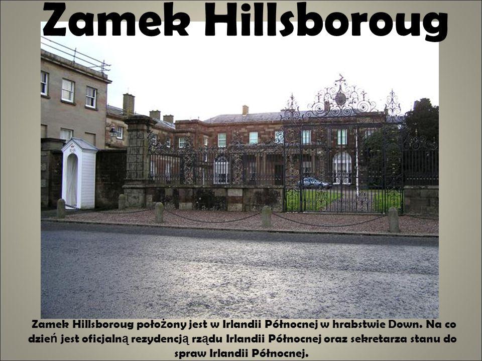 Zamek Hillsboroug Zamek Hillsboroug poło ż ony jest w Irlandii Północnej w hrabstwie Down. Na co dzie ń jest oficjaln ą rezydencj ą rz ą du Irlandii P