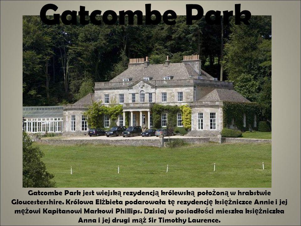 Gatcombe Park Gatcombe Park jest wiejsk ą rezydencj ą królewsk ą poło ż on ą w hrabstwie Gloucestershire. Królowa El ż bieta podarowała t ę rezydencj