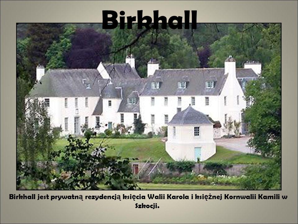 Birkhall Birkhall jest prywatn ą rezydencj ą ksi ę cia Walii Karola i ksi ęż nej Kornwalii Kamili w Szkocji.