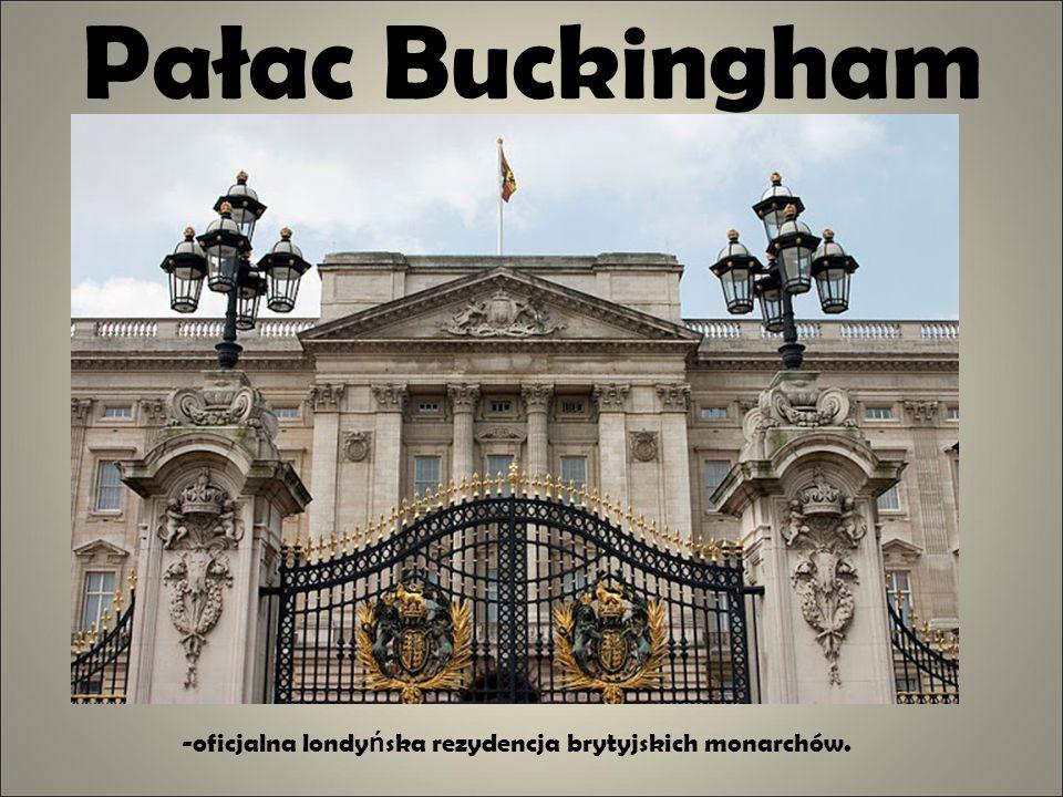 Pałac Buckingham -oficjalna londy ń ska rezydencja brytyjskich monarchów.