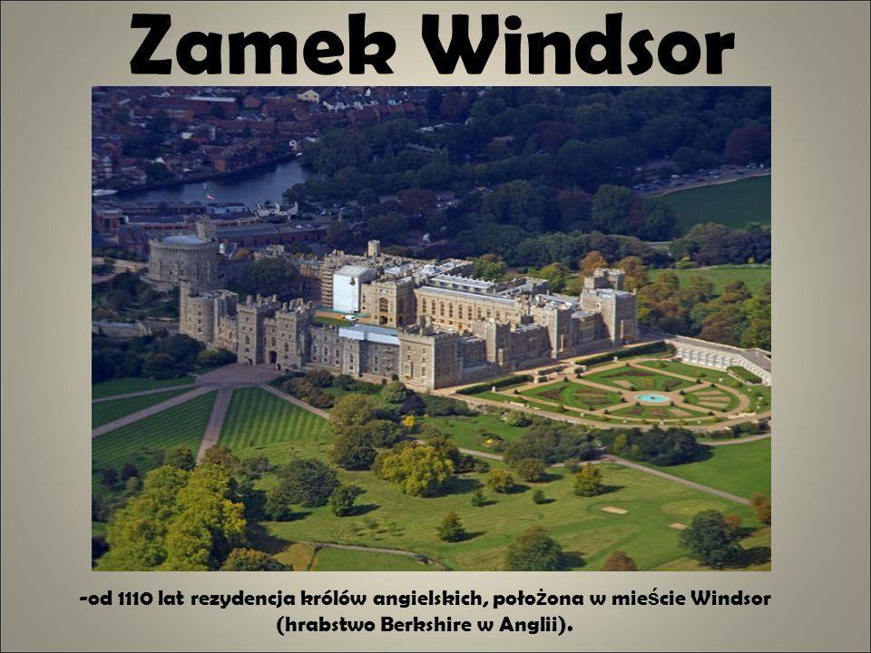 Zamek Windsor -od 1110 lat rezydencja królów angielskich, poło ż ona w mie ś cie Windsor (hrabstwo Berkshire w Anglii).