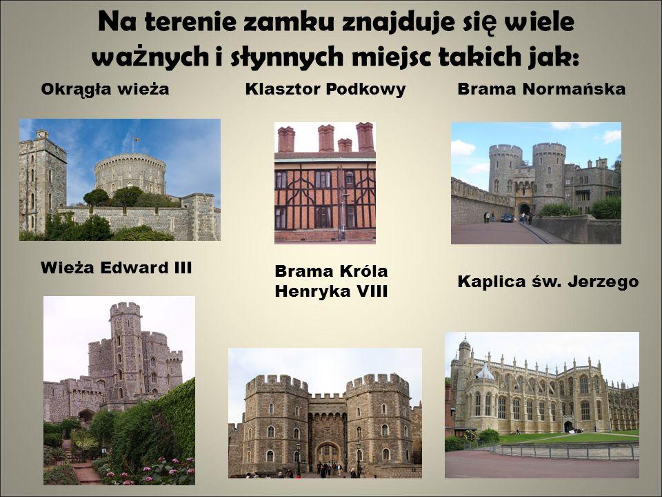 Okrągła wieżaKlasztor PodkowyBrama Normańska Wieża Edward III Brama Króla Henryka VIII Kaplica św. Jerzego Na terenie zamku znajduje si ę wiele wa ż n