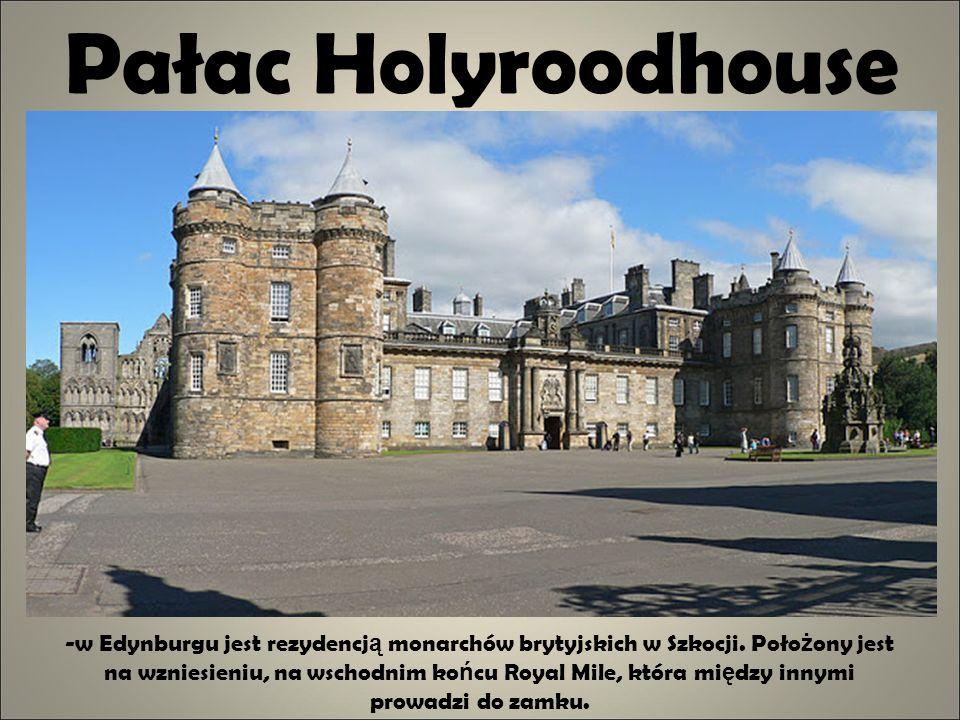 Pałac Holyroodhouse -w Edynburgu jest rezydencj ą monarchów brytyjskich w Szkocji. Poło ż ony jest na wzniesieniu, na wschodnim ko ń cu Royal Mile, kt