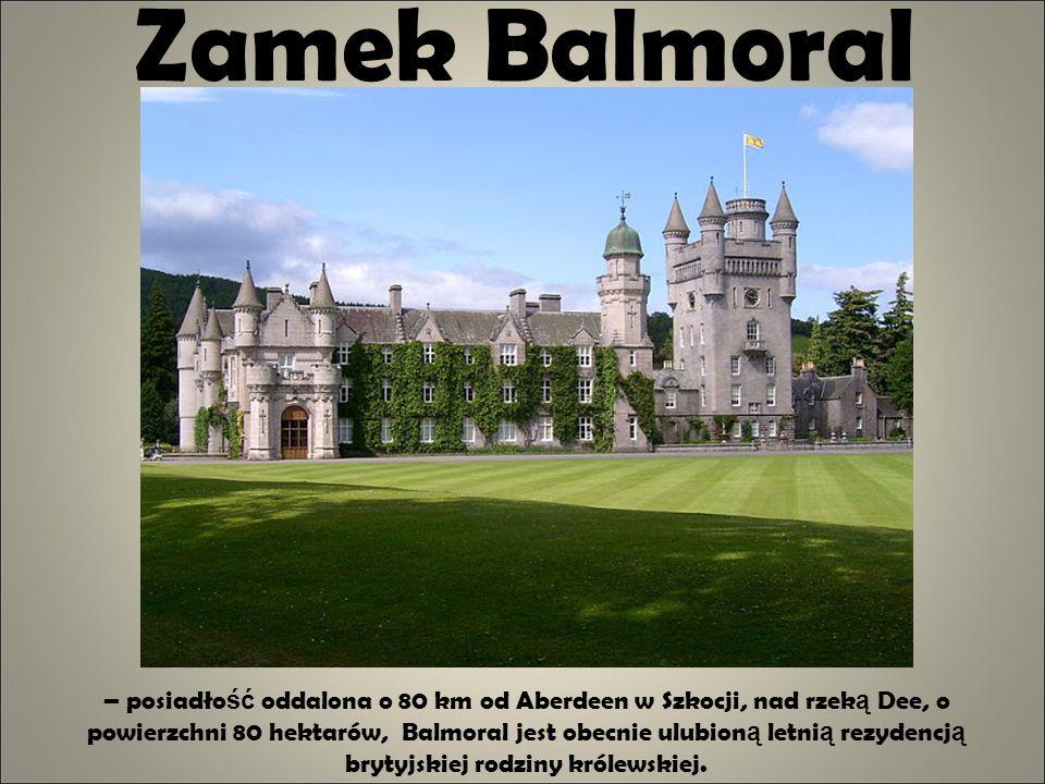 Zamek Balmoral – posiadło ść oddalona o 80 km od Aberdeen w Szkocji, nad rzek ą Dee, o powierzchni 80 hektarów, Balmoral jest obecnie ulubion ą letni