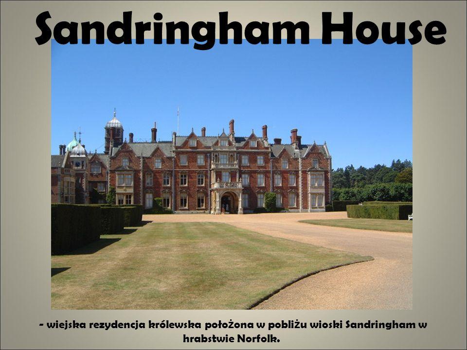 Sandringham House - wiejska rezydencja królewska poło ż ona w pobli ż u wioski Sandringham w hrabstwie Norfolk.