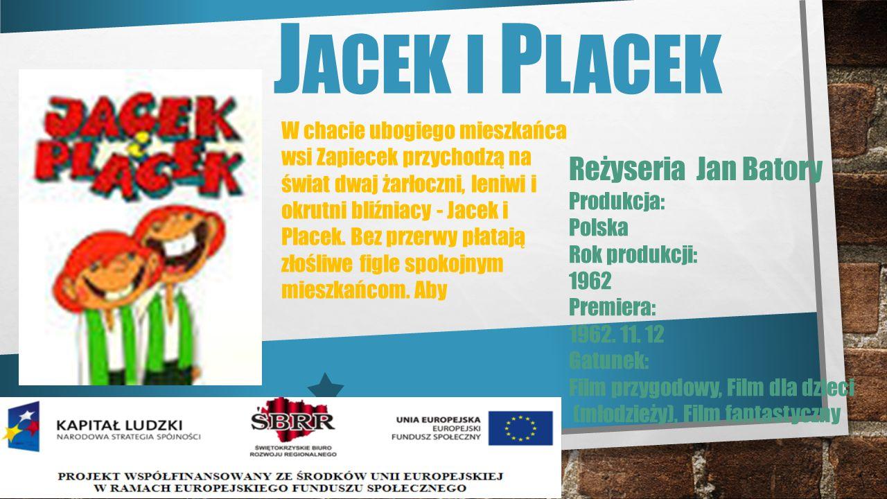 J ACEK I P LACEK Reżyseria Jan Batory W chacie ubogiego mieszkańca wsi Zapiecek przychodzą na świat dwaj żarłoczni, leniwi i okrutni bliźniacy - Jacek i Placek.