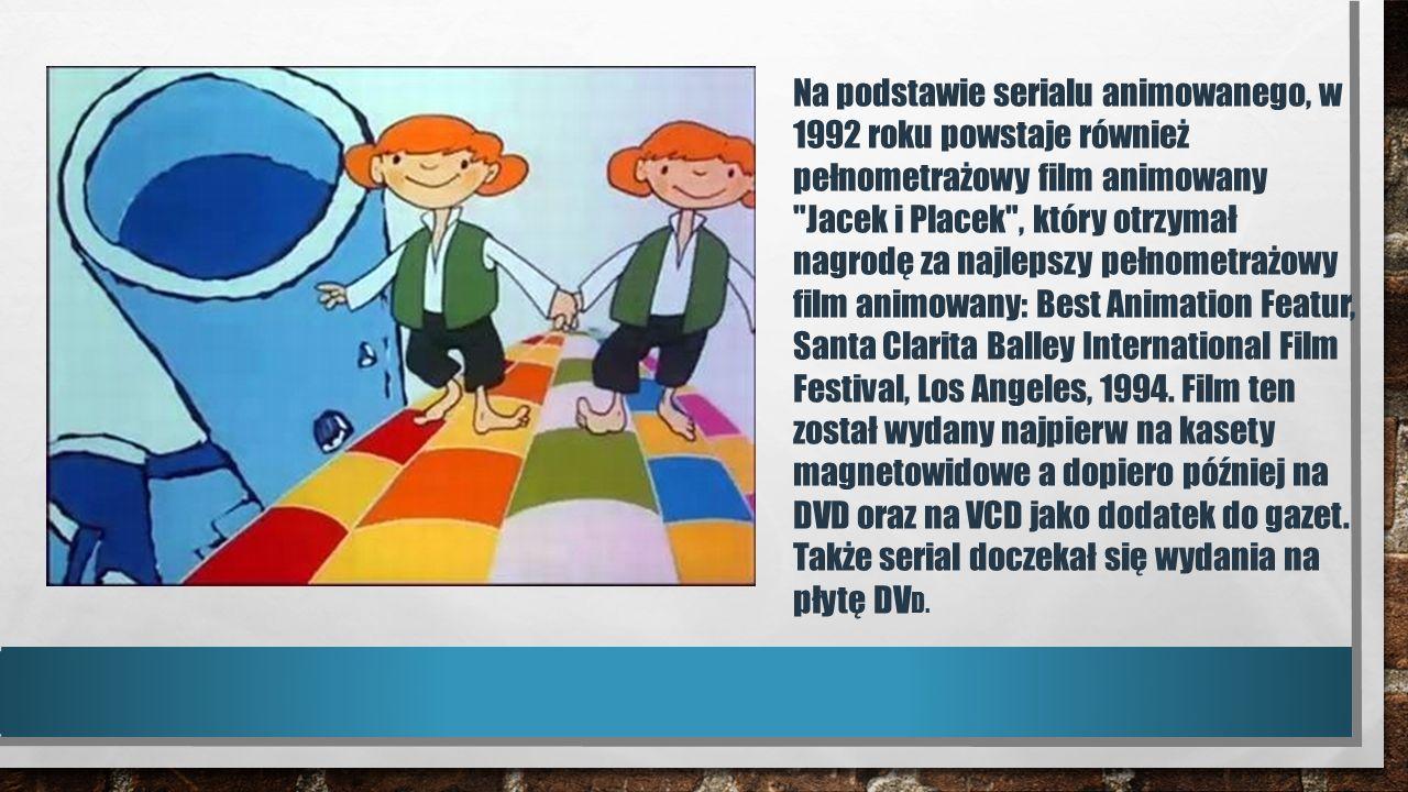 Na podstawie serialu animowanego, w 1992 roku powstaje również pełnometrażowy film animowany Jacek i Placek , który otrzymał nagrodę za najlepszy pełnometrażowy film animowany: Best Animation Featur, Santa Clarita Balley International Film Festival, Los Angeles, 1994.