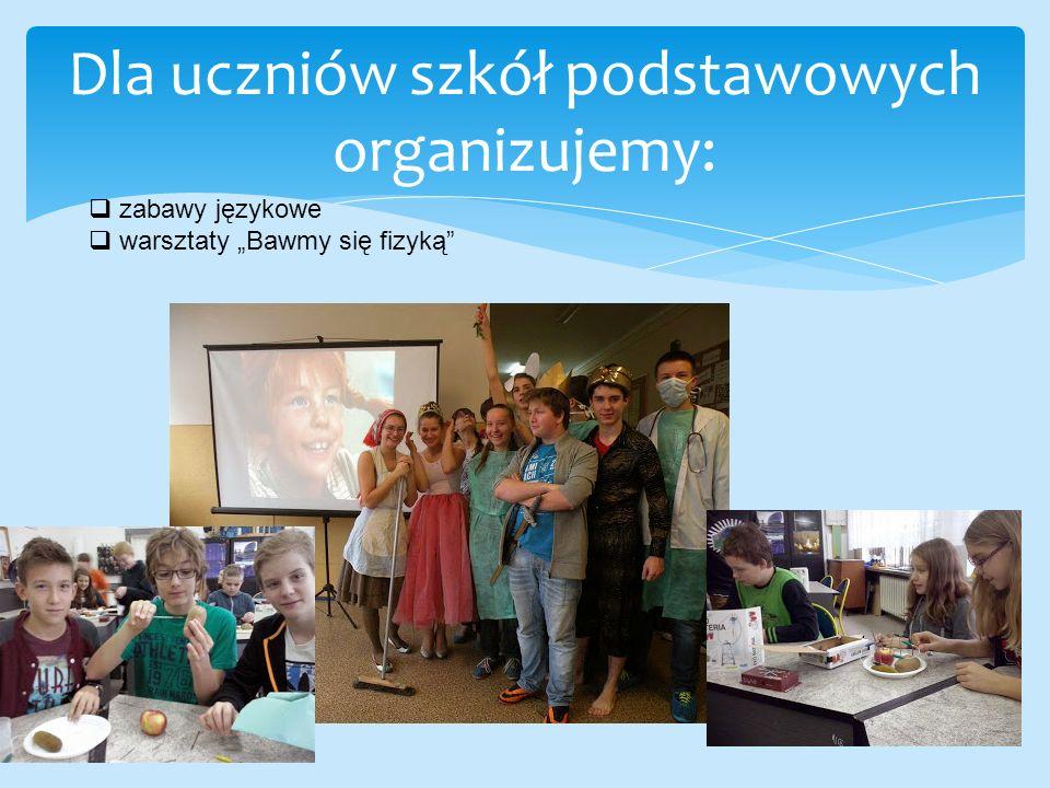 """Dla uczniów szkół podstawowych organizujemy:  zabawy językowe  warsztaty """"Bawmy się fizyką"""
