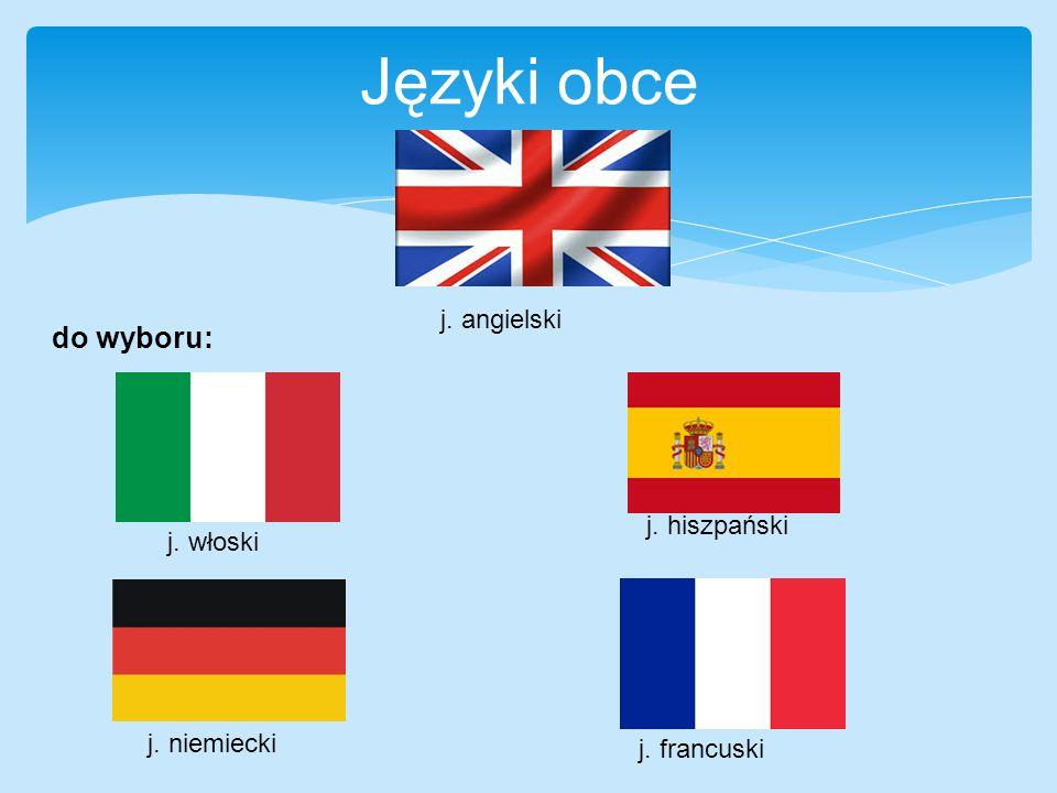 Języki obce j. angielski j. hiszpański j. francuski j. niemiecki do wyboru: j. włoski