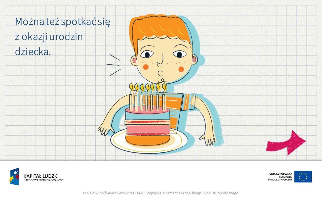 Można też spotkać się z okazji urodzin dziecka.