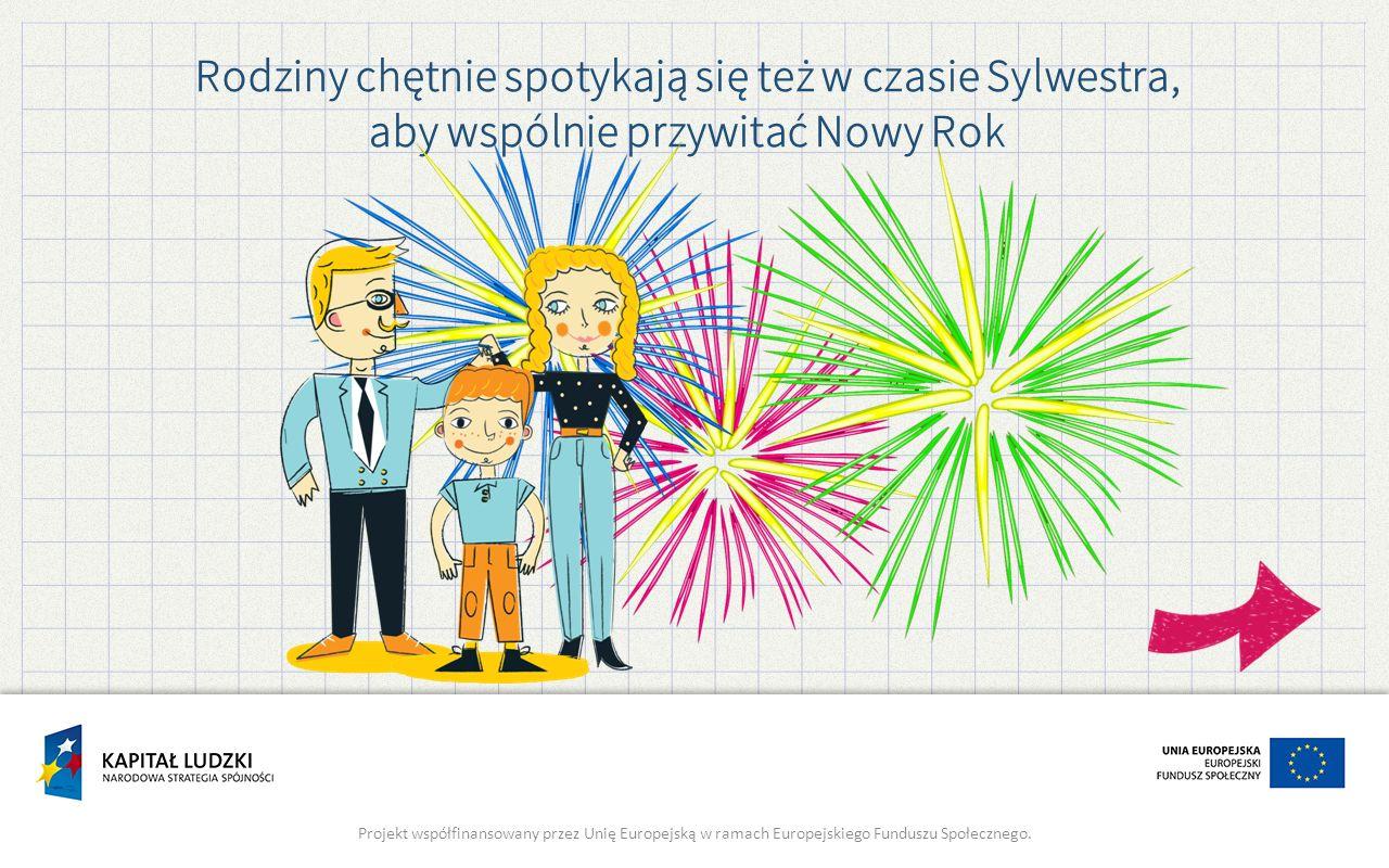 Rodziny chętnie spotykają się też w czasie Sylwestra, aby wspólnie przywitać Nowy Rok Projekt współfinansowany przez Unię Europejską w ramach Europejskiego Funduszu Społecznego.