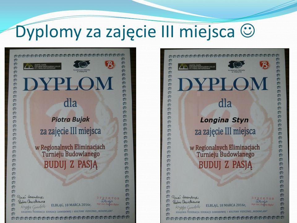 Dyplomy za zajęcie III miejsca Longina Styn