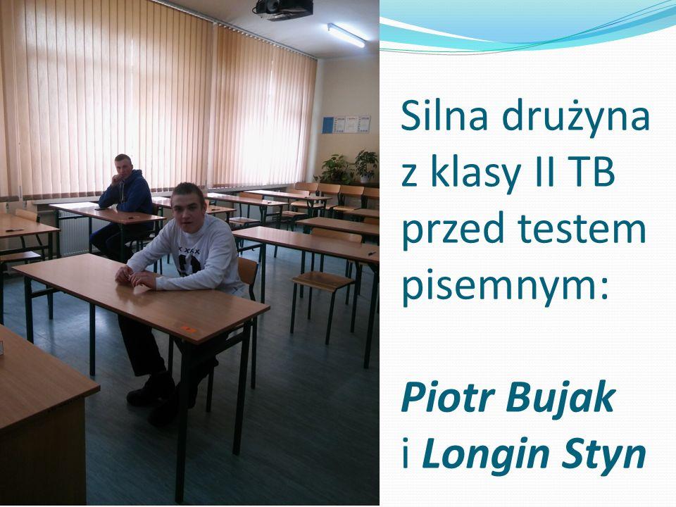 Silna drużyna z klasy II TB przed testem pisemnym: Piotr Bujak i Longin Styn