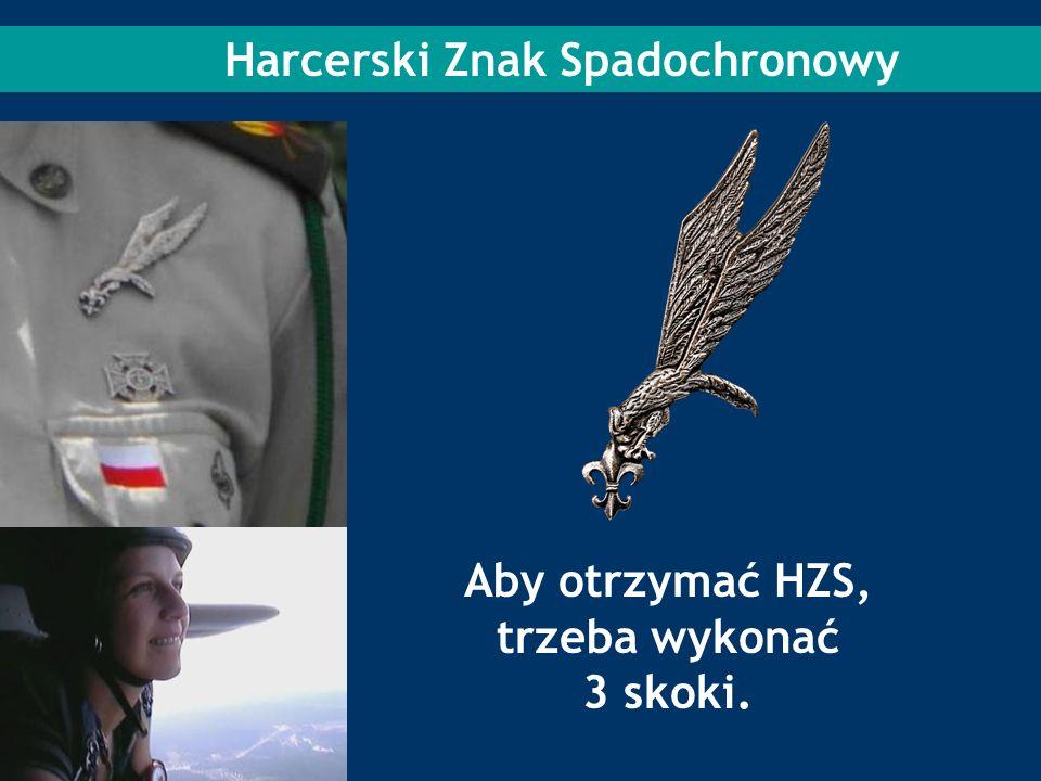 Harcerski Znak Spadochronowy Aby otrzymać HZS, trzeba wykonać 3 skoki.