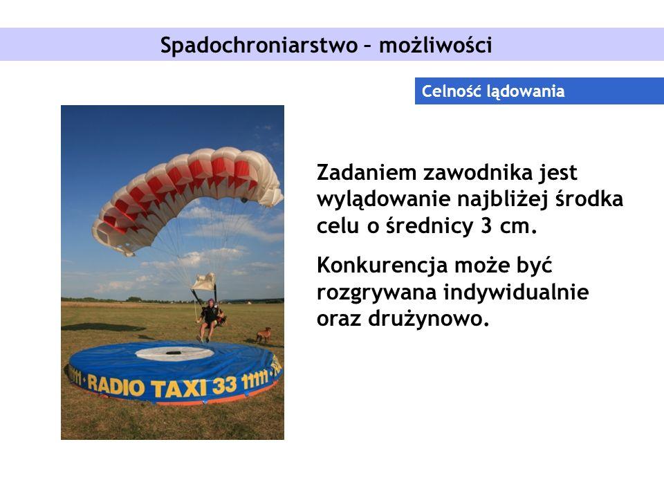 Spadochroniarstwo – możliwości Celność lądowania Zadaniem zawodnika jest wylądowanie najbliżej środka celu o średnicy 3 cm.