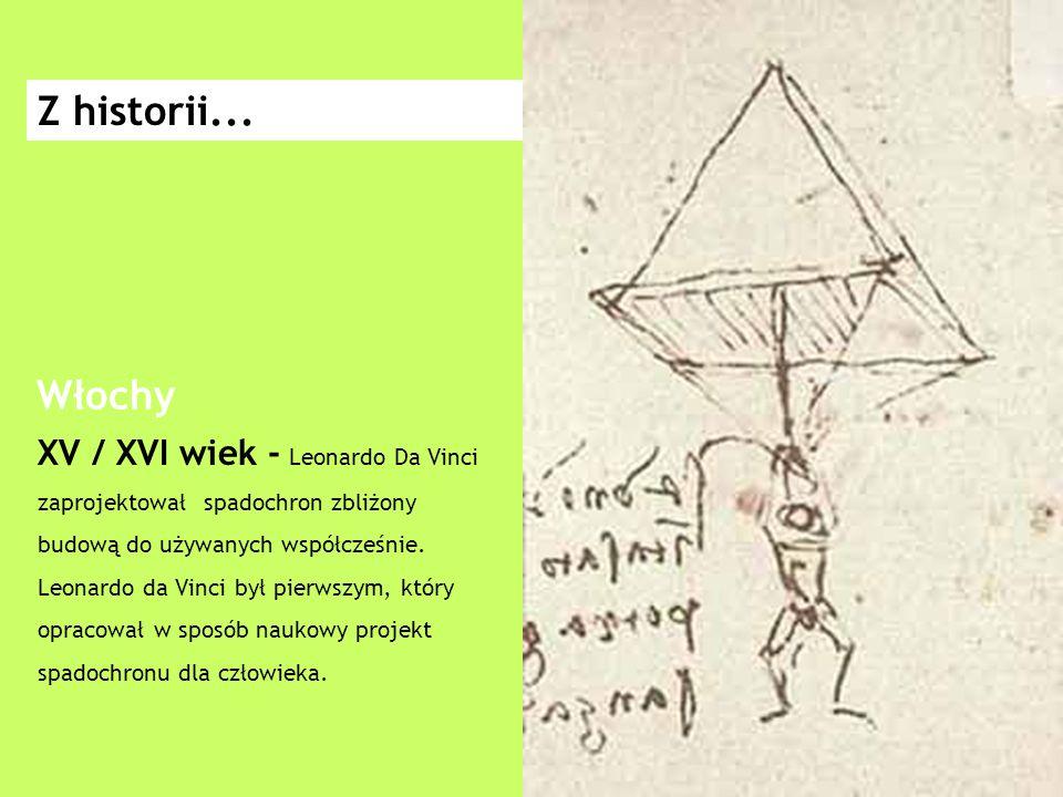 XV / XVI wiek - Leonardo Da Vinci zaprojektował spadochron zbliżony budową do używanych współcześnie.