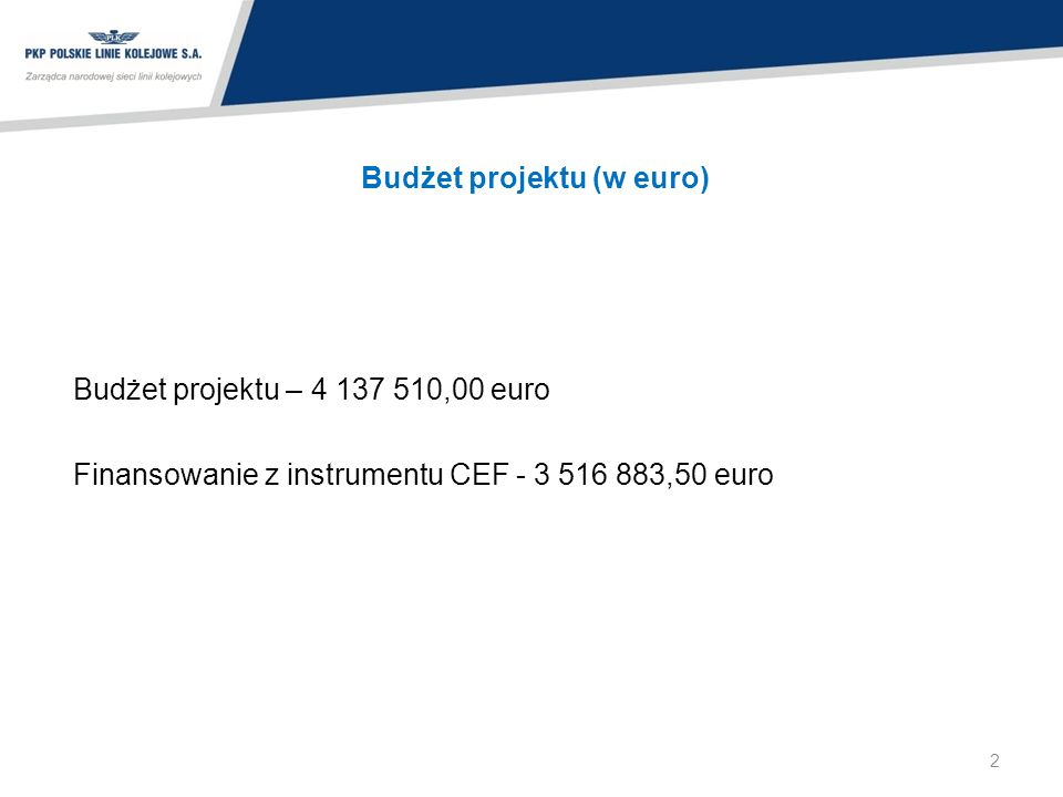 Budżet projektu (w euro) Budżet projektu – 4 137 510,00 euro Finansowanie z instrumentu CEF - 3 516 883,50 euro 2