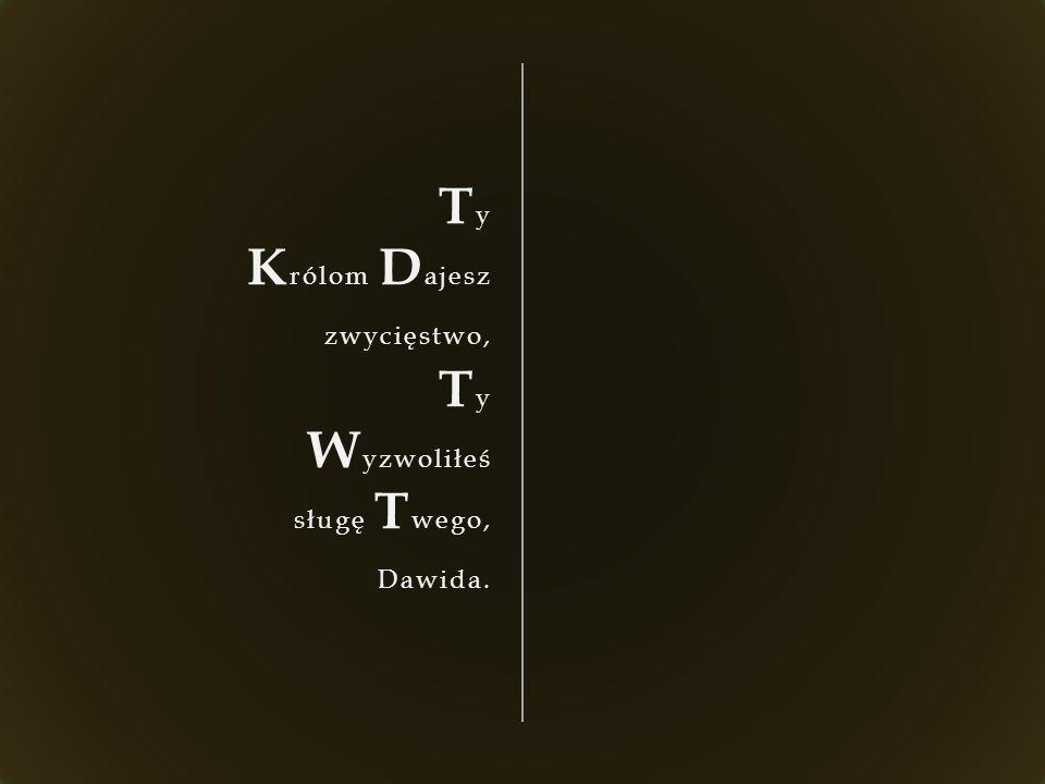 T y K rólom D ajesz zwycięstwo, T y W yzwoliłeś sługę T wego, Dawida.
