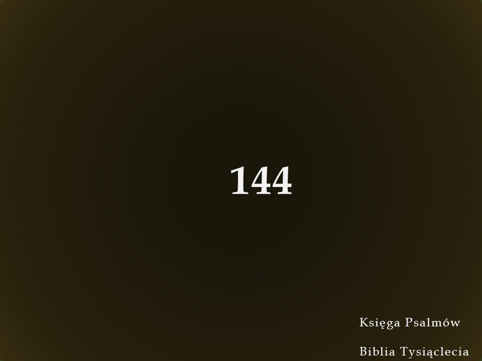 Księga Psalmów Biblia Tysiąclecia 144