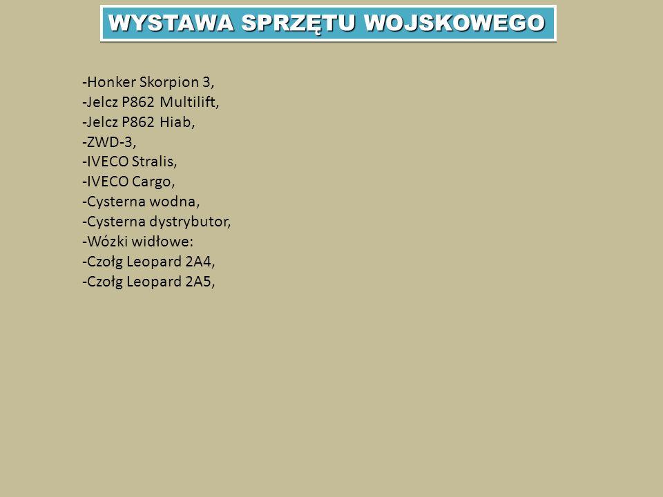 WYSTAWA SPRZĘTU WOJSKOWEGO -Honker Skorpion 3, -Jelcz P862 Multilift, -Jelcz P862 Hiab, -ZWD-3, -IVECO Stralis, -IVECO Cargo, -Cysterna wodna, -Cysterna dystrybutor, -Wózki widłowe: -Czołg Leopard 2A4, -Czołg Leopard 2A5,