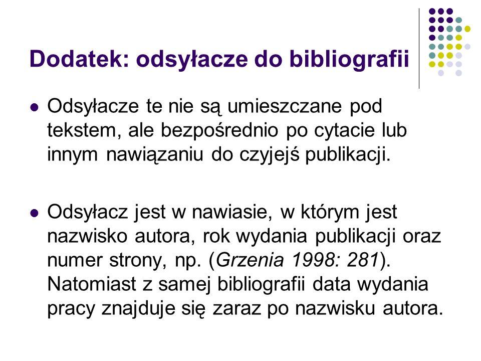 Dodatek: odsyłacze do bibliografii Odsyłacze te nie są umieszczane pod tekstem, ale bezpośrednio po cytacie lub innym nawiązaniu do czyjejś publikacji.
