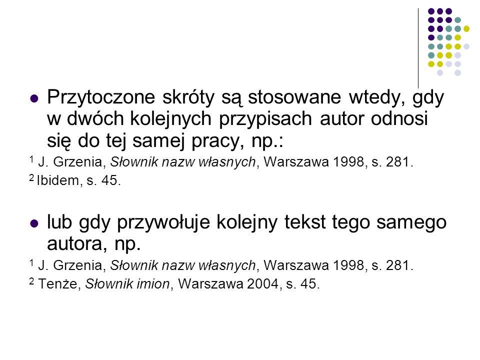 Przytoczone skróty są stosowane wtedy, gdy w dwóch kolejnych przypisach autor odnosi się do tej samej pracy, np.: 1 J.