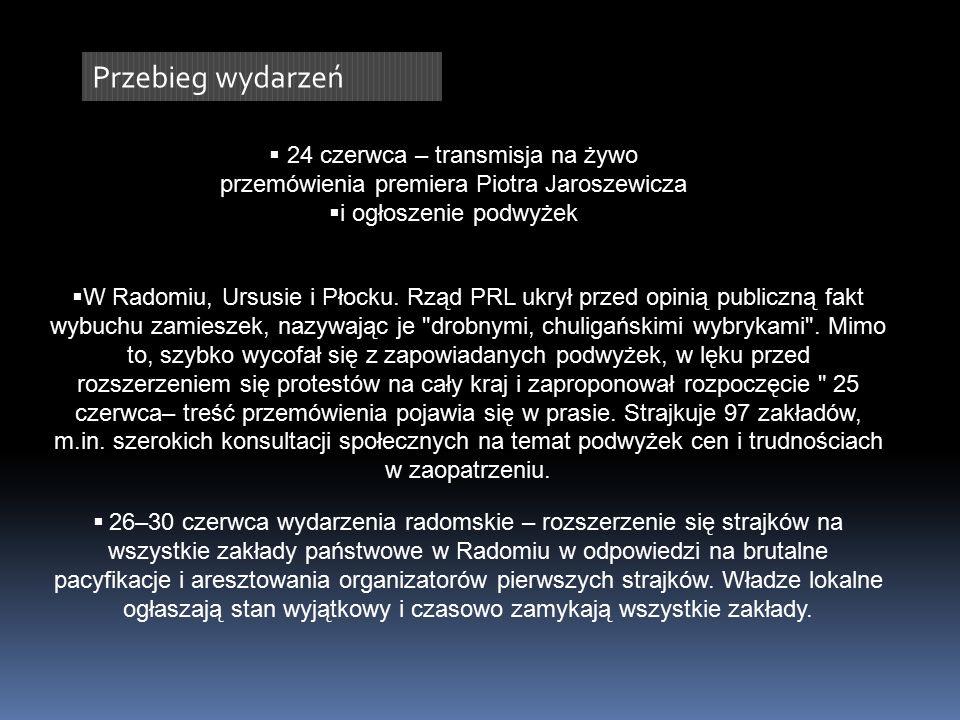 Przebieg wydarzeń  24 czerwca – transmisja na żywo przemówienia premiera Piotra Jaroszewicza  i ogłoszenie podwyżek  W Radomiu, Ursusie i Płocku.