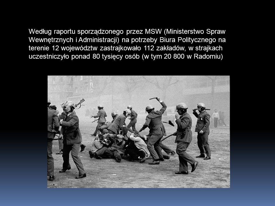 Według raportu sporządzonego przez MSW (Ministerstwo Spraw Wewnętrznych i Administracji) na potrzeby Biura Politycznego na terenie 12 województw zastrajkowało 112 zakładów, w strajkach uczestniczyło ponad 80 tysięcy osób (w tym 20 800 w Radomiu)